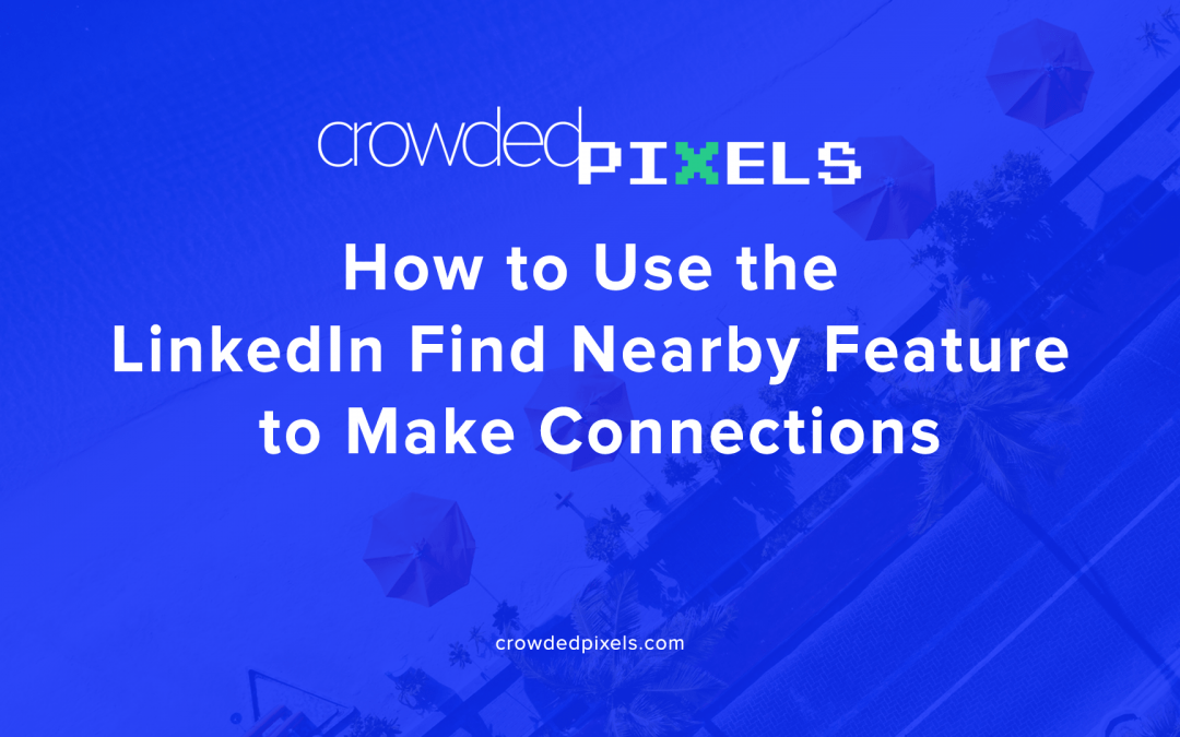 How to Use the LinkedIn Find Nearby Feature to Make Connections